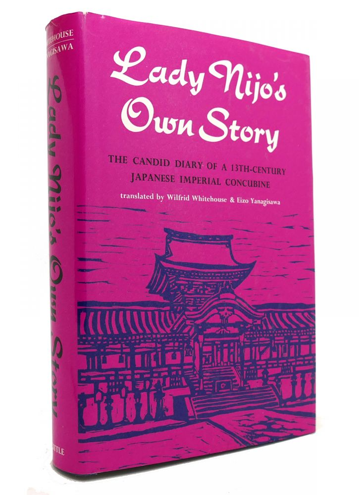 LADY NIJOS OWN STORY The Candid Diary of a 13th Century Japanese Imperial Court Concubine. Wilfred Whitehouse, Eizo Yanagisawa.