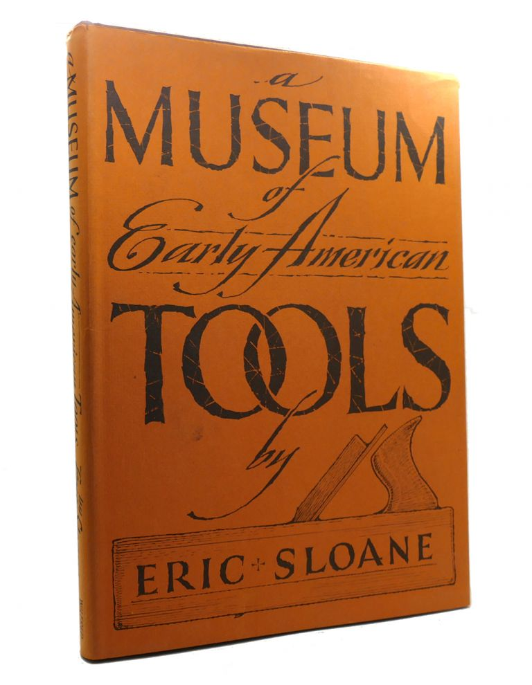 A MUSEUM OF EARLY AMERICAN TOOLS. Eric Sloane.