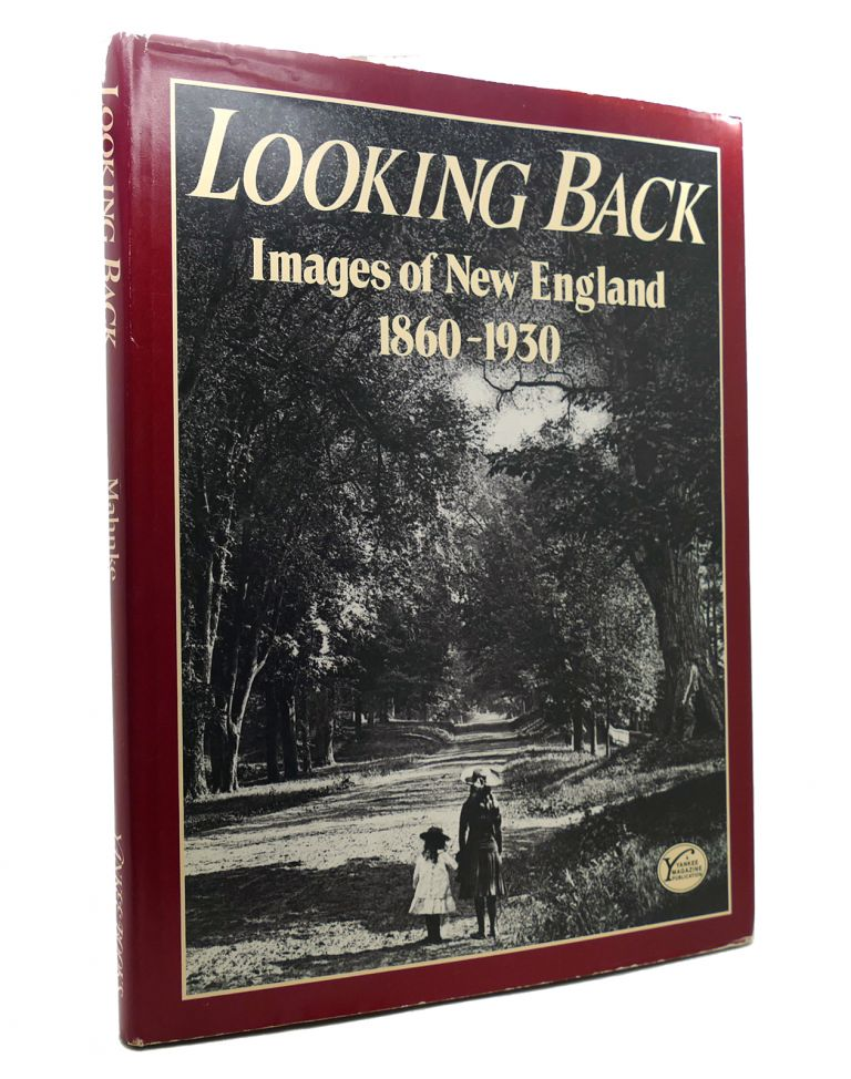 LOOKING BACK Images of New England, 1860-1930. Susan Mahnke.