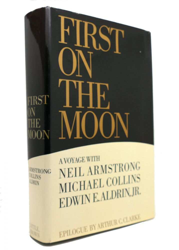 FIRST ON THE MOON. Michael Collins Neil Armstrong, Edwin E. Aldrin Jr.