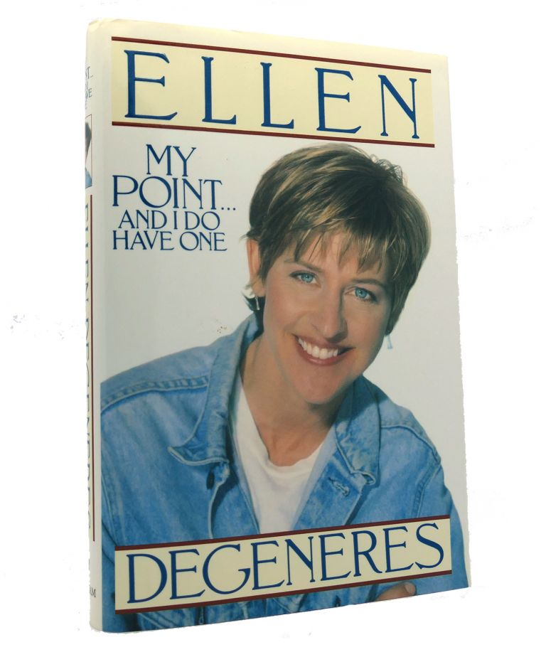 MY POINT...AND I DO HAVE ONE. Ellen Degeneres.