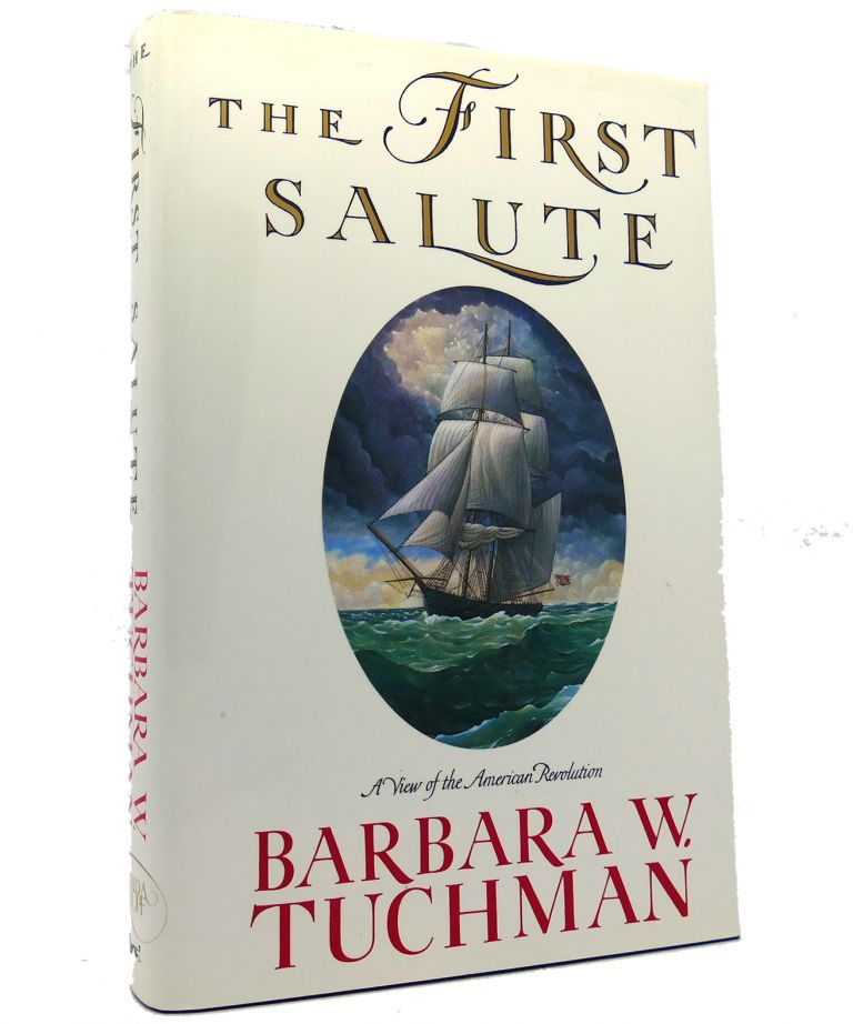 THE FIRST SALUTE A View of the American Revolution. Barbara W. Tuchman.