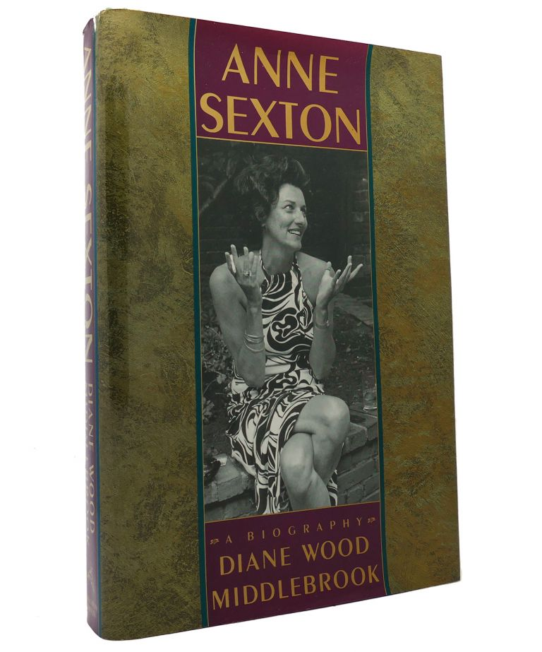 ANNE SEXTON A Biography. Diane Wood Middlebrook.