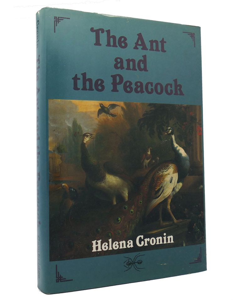 THE ANT AND THE PEACOCK Altruism and Sexual Selection from Darwin to Today. Helena Cronin.