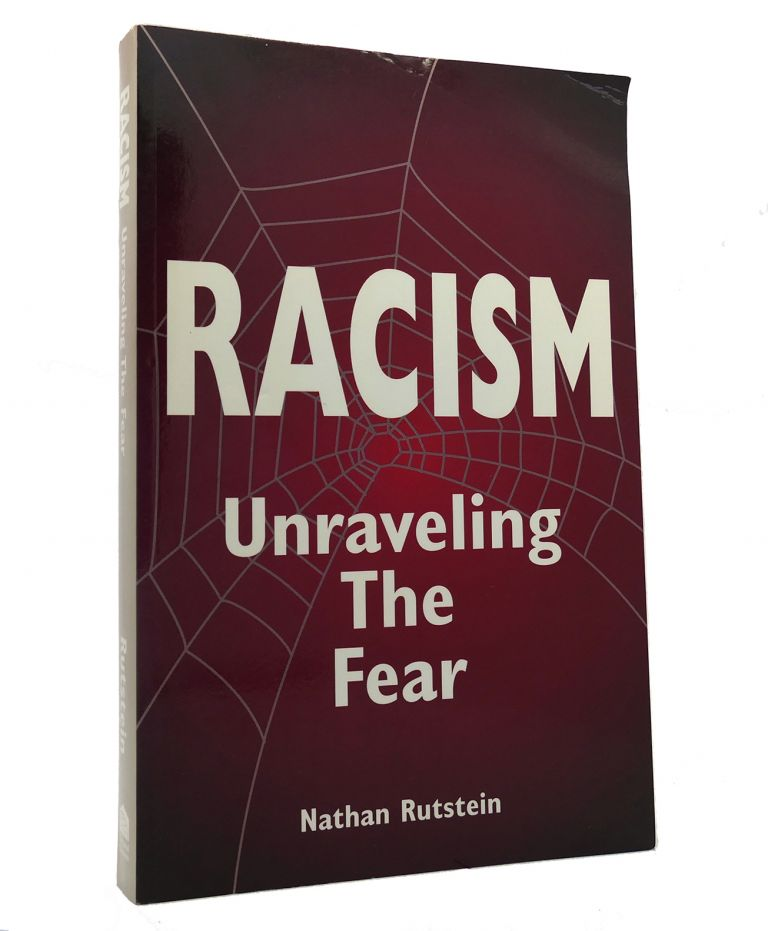 RACISM Unraveling the Fear. Nathan Rutstein.