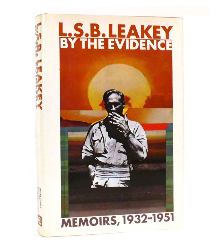 BY THE EVIDENCE Memoirs, 1932-1951. L. S. B. Leakey.