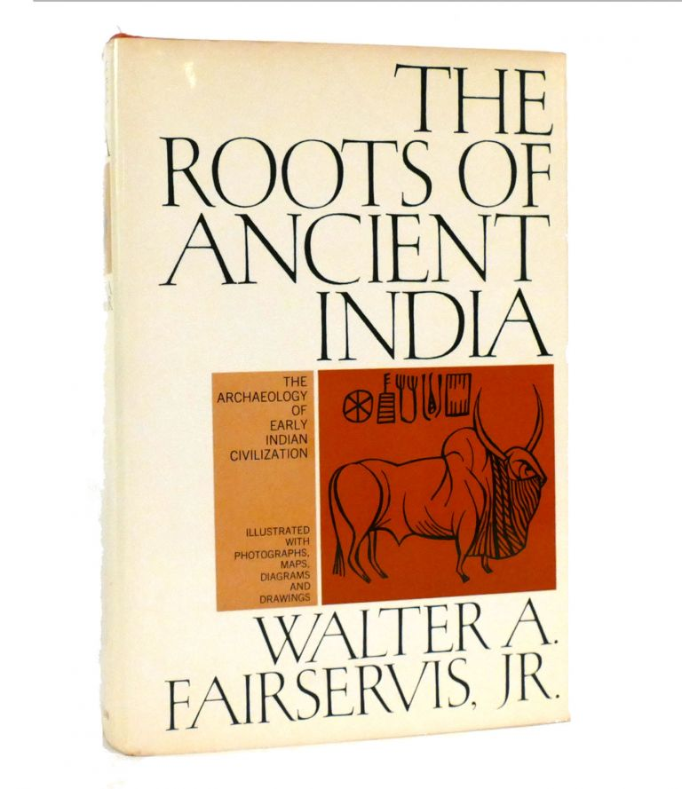 THE ROOTS OF ANCIENT INDIA. Walter A. Fairservis Jr.