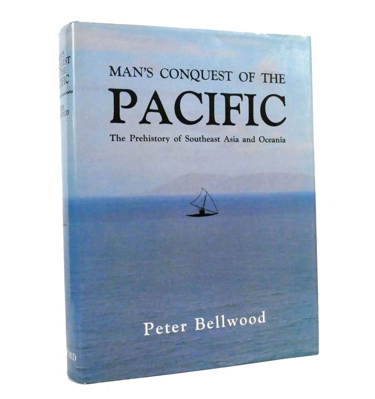 MAN'S CONQUEST OF THE PACIFIC The Prehistory of Southeast Asia and Oceania. Peter S. Bellwood.