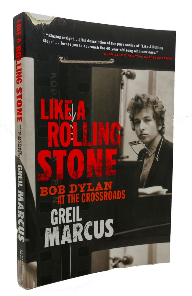 LIKE A ROLLING STONE Bob Dylan At the Crossroads. Greil Marcus.