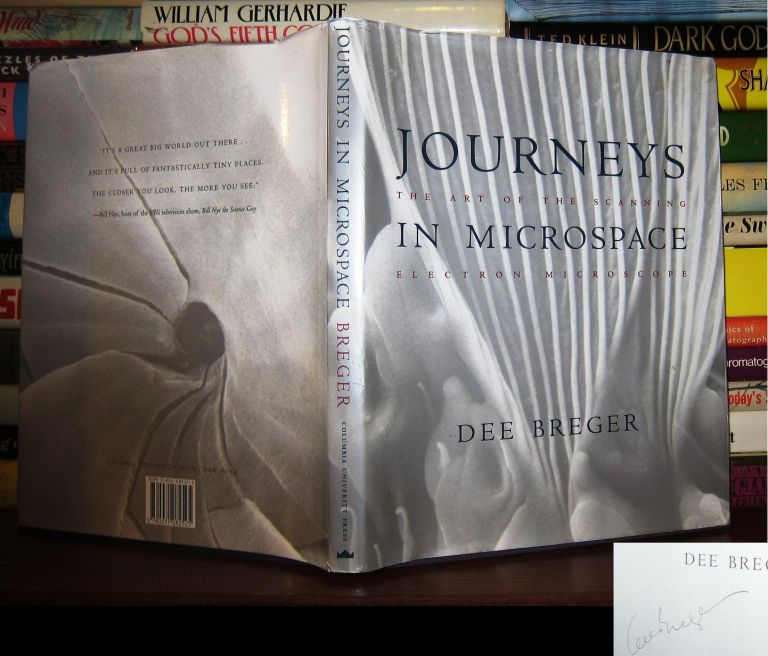 JOURNEYS IN MICROSPACE: THE ART OF THE SCANNING ELECTRON MICROSCOPE Signed 1st. Dee Breger.