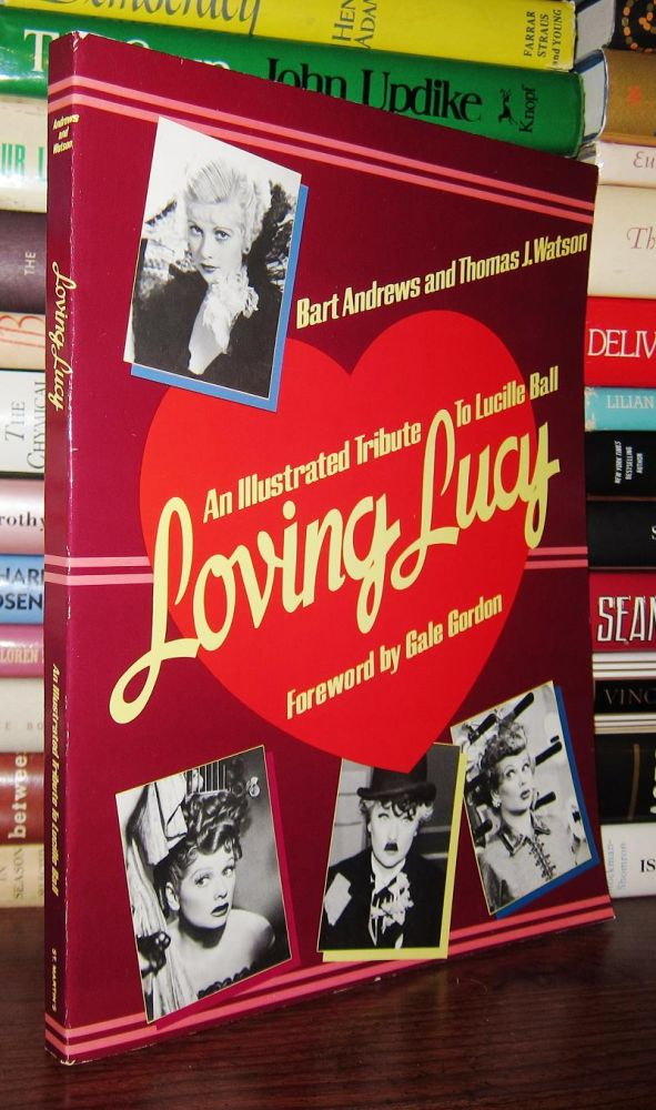 Loving Lucy An Illustrated Tribute to Lucille Ball