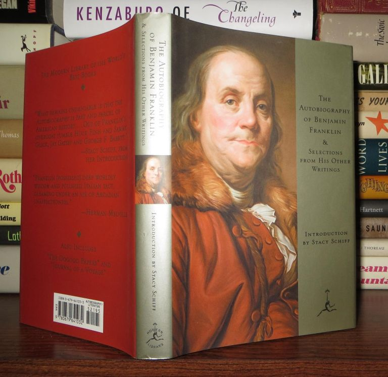 THE AUTOBIOGRAPHY OF BENJAMIN FRANKLIN, & SELECTIONS FROM HIS OTHER WRITINGS. Benjamin Franklin, Stacy Schiff.