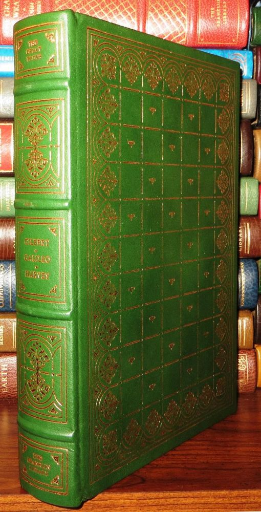 THE SELECTED WRITINGS OF WILLIAM GILBERT, GALILEO GALILEI, WILLIAM HARVEY Franklin Library. William Gilbert, Galileo Galilei, William Harvey.