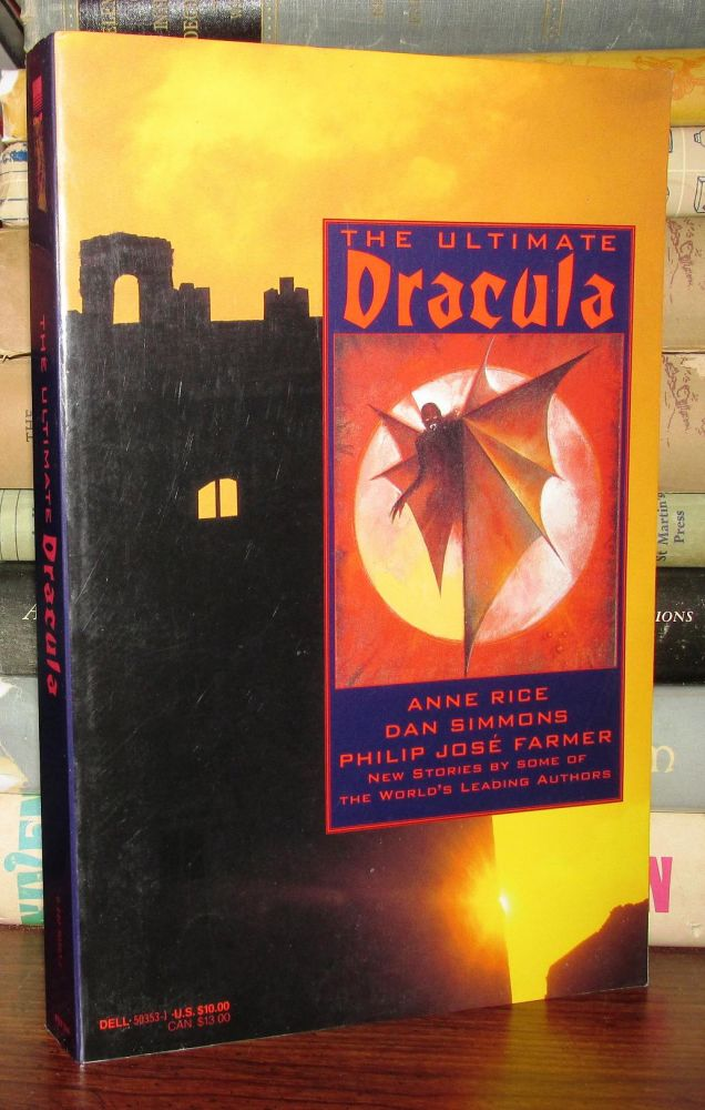 THE ULTIMATE DRACULA. Byron Leonard Wolf Preiss, Philip Jose Farmer Kevin J. Anderson, Dan Simmons, Kristine Kathryn Rusch, Anne Rice, W. R. Philbrick, Dick Lochte, Heather Graham, Ed Gorman, Bram Stoker.