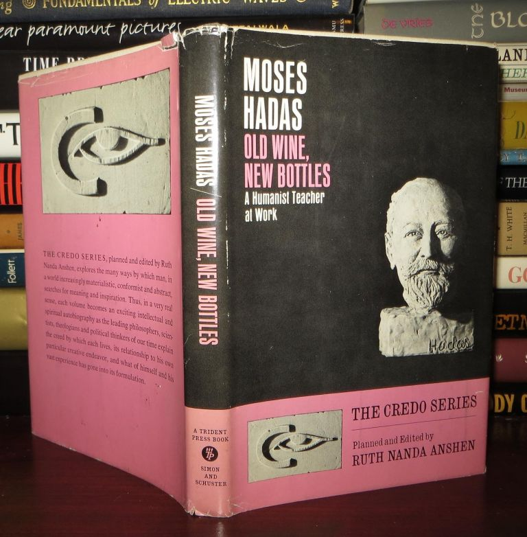 OLD WINE, NEW BOTTLES A Humanist Teacher At Work. Moses Hadas.