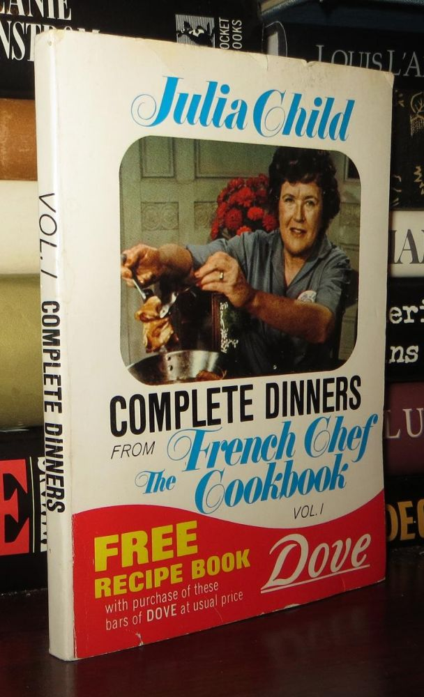 COMPLETE DINNERS FROM THE FRENCH CHEF COOKBOOK Vol. I. Julia Child.
