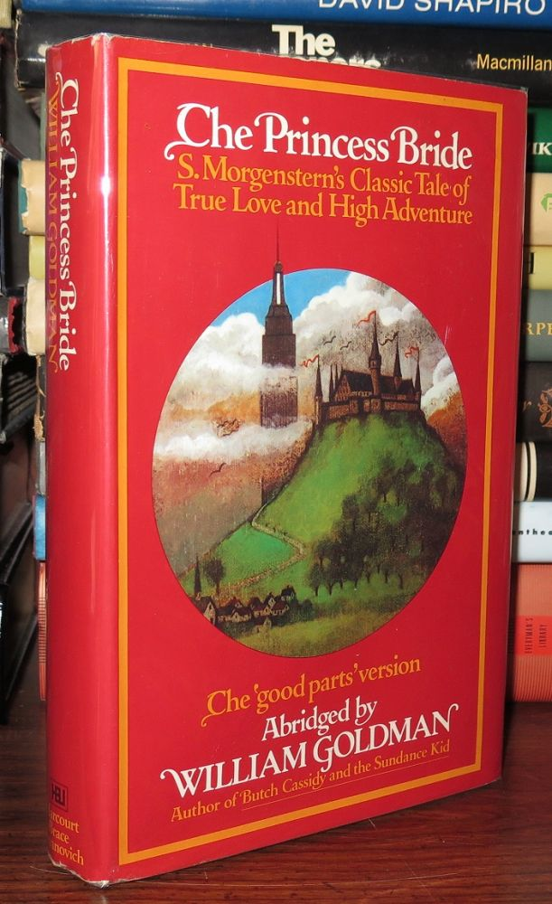 THE PRINCESS BRIDE S. Morgenstern's Classic Tale of True Love and High Adventure. William Goldman.