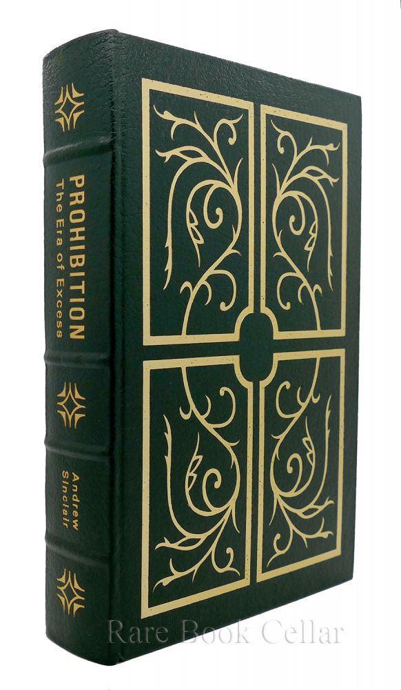 PROHIBITION THE ERA OF EXCESS Easton Press. Andrew Sinclair.