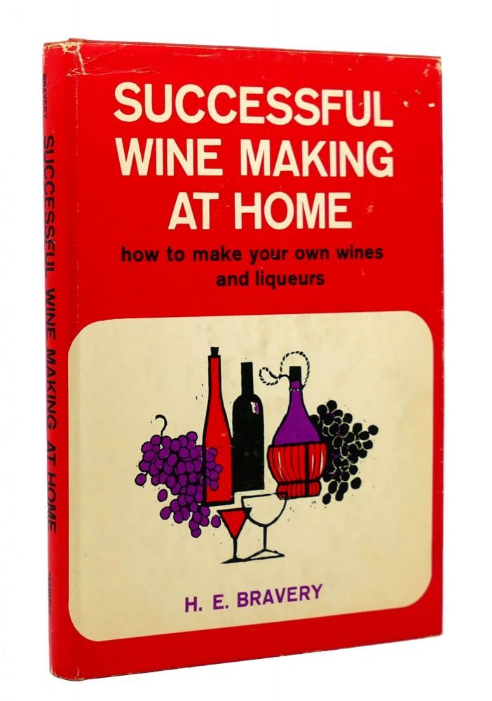 SUCCESSFUL WINEMAKING AT HOME. H. E. Bravery.