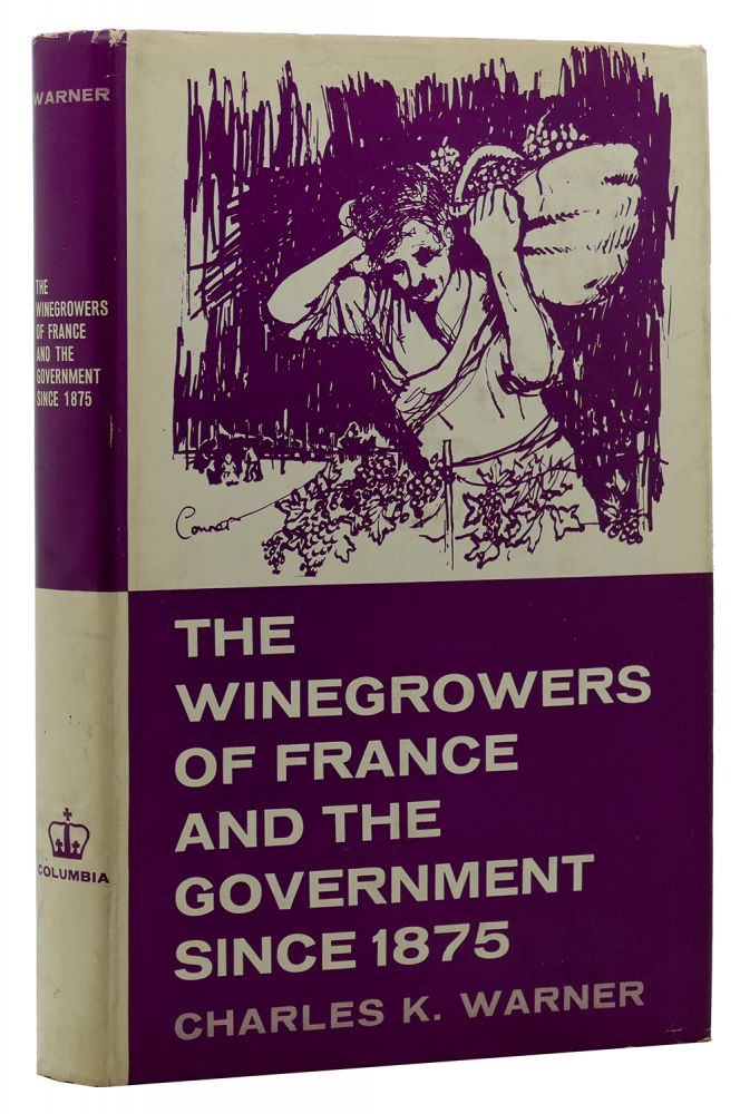 THE WINEGROWERS OF FRANCE, AND THE GOVERNMENT SINCE 1875. Charles K. Warner.