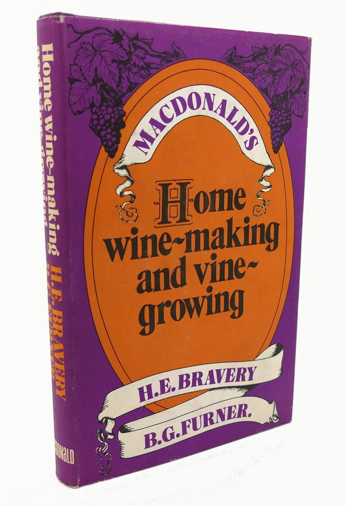 HOME WINE-MAKING AND VINE-GROWING. H. E. Bravery.