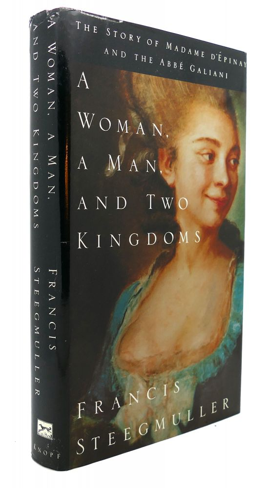 A WOMAN, A MAN, AND TWO KINGDOMS : The Story of Madame d'Epinay and the Abbe Galiani. Francis Steegmuller.
