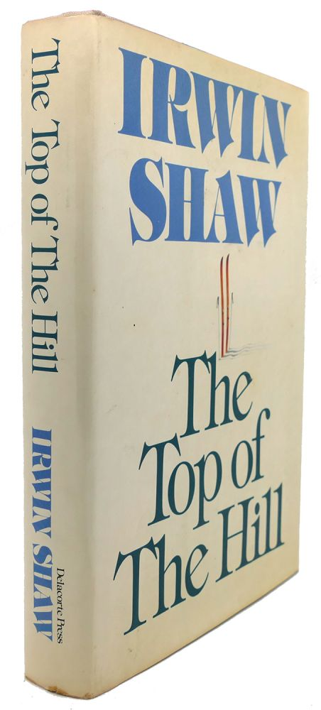 THE TOP OF THE HILL. Irwin Shaw.