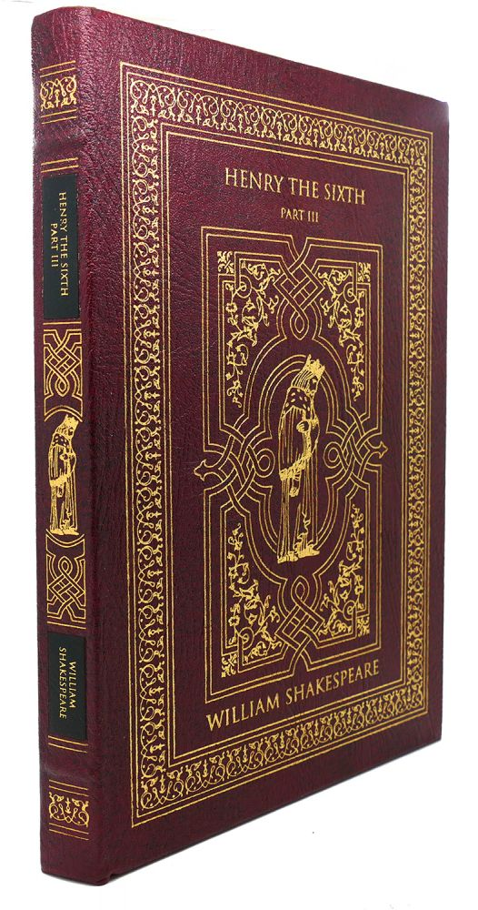 HENRY THE SIXTH, PART III Easton Press. William Shakespeare.