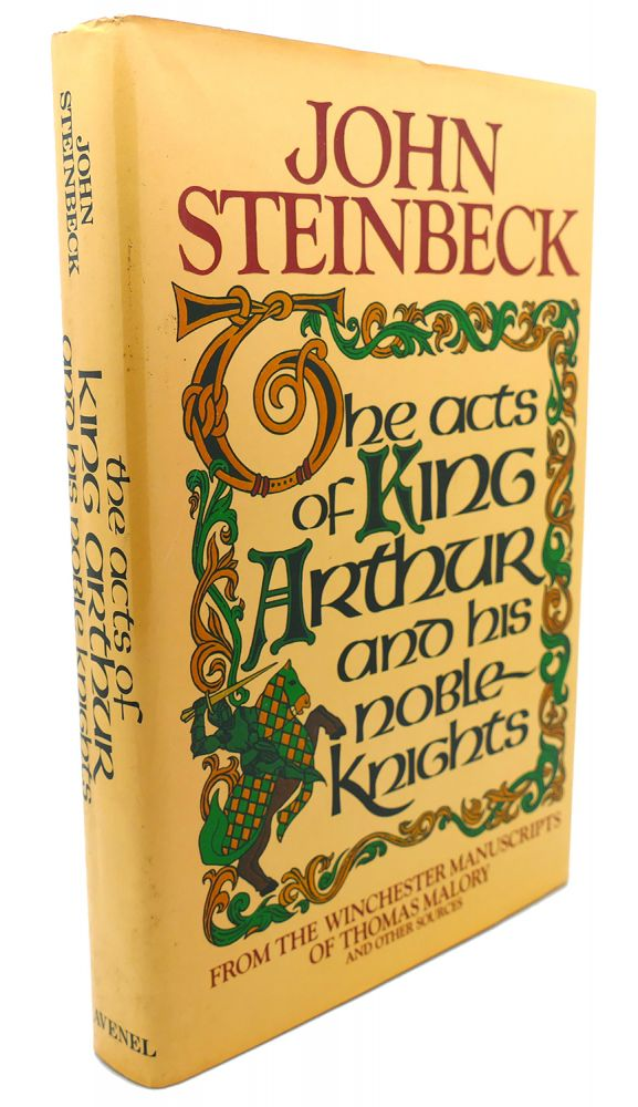 THE ACTS OF KING ARTHUR AND HIS NOBLE KNIGHTS. John Steinbeck Sir Thomas Malory.