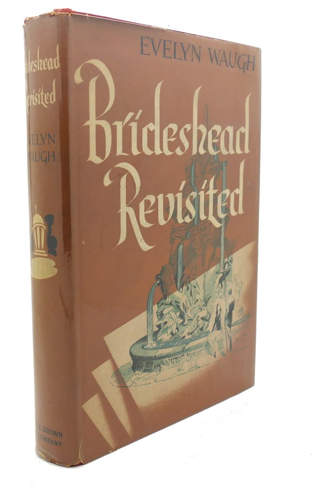BRIDEHEAD REVISITED : The Scared and Profane Memories of Captain Charles Ryder. Evelyn Waugh.