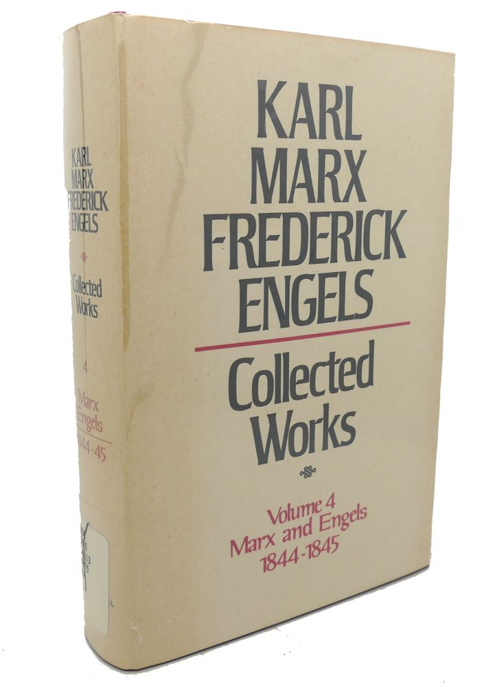 COLLECTED WORKS, VOLUME 4 : Marx and Engels, 1844 - 1845. Frederick Engels Karl Marx.