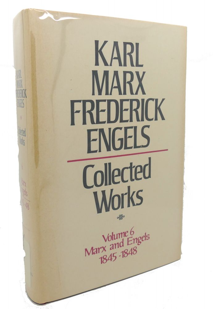 COLLECTED WORKS, VOLUME 6 : Marx and Engels, 1845 - 1848. Frederick Engels Karl Marx.