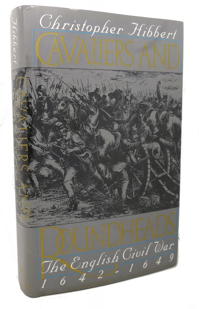 CAVALIERS AND ROUNDHEADS : The English Civil War, 1642-1649. Christopher Hibbert.