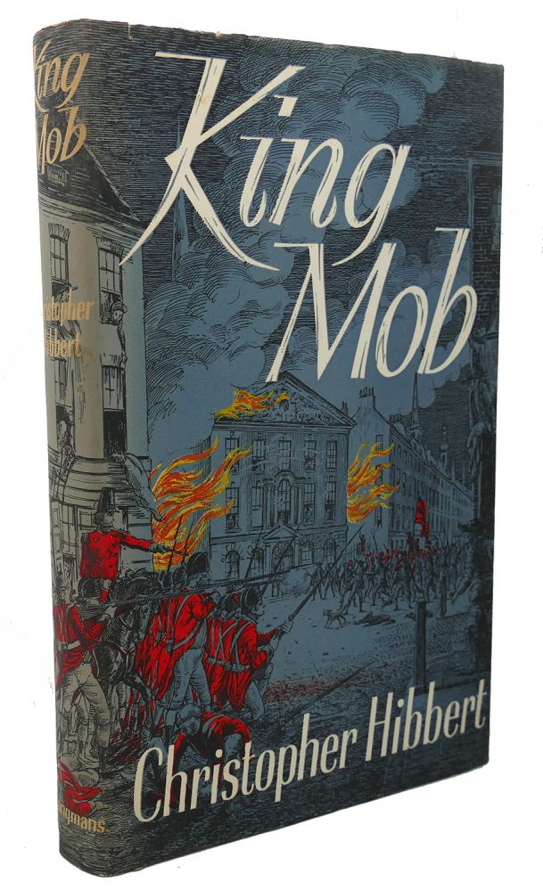 KING MOB : The Story of Lord George Gordon and the Riots of 1780. Christopher Hibbert.