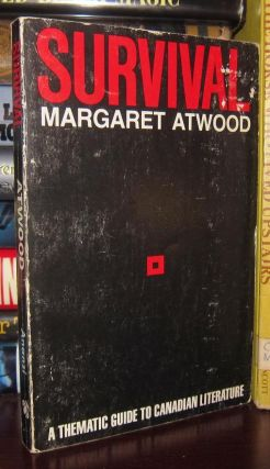 SURVIVAL A Thematic Guide to Canadian Literature. Margaret Atwood