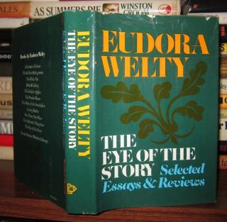 THE EYE OF THE STORY, Selected Essays and Reviews. Eudora Welty