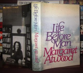 LIFE BEFORE MAN. Margaret Eleanor Atwood