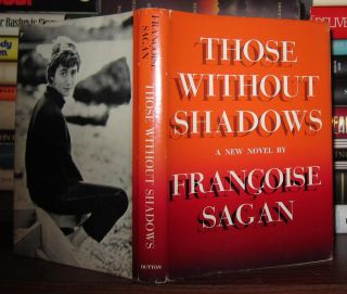 THOSE WITHOUT SHADOWS. Francoise Sagan Tran Frances Frenaye