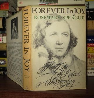 FOREVER IN JOY Life of Robert Browning. Rosemary - Robert Browning Sprague