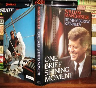 ONE BRIEF SHINING MOMENT Remembering Kennedy. William Manchester