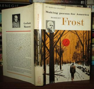 MAKING POEMS FOR AMERICA Robert Frost. Gorham - Robert Frost Munson
