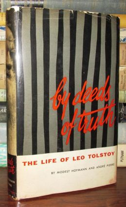 BY DEEDS OF TRUTH : The Life of Leo Tolstoy. Modest. Andre Hofmann, Pierre. - Leo Tolstoy