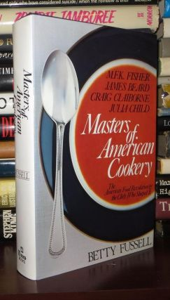MASTERS OF AMERICAN COOKERY M. F. K. Fisher, James Andrews Beard, Raymond Craig Claiborne, Julia...
