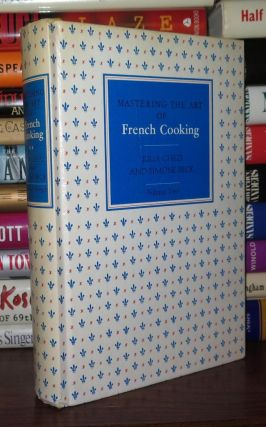 MASTERING THE ART OF FRENCH COOKING. Julia Child, Simone Beck