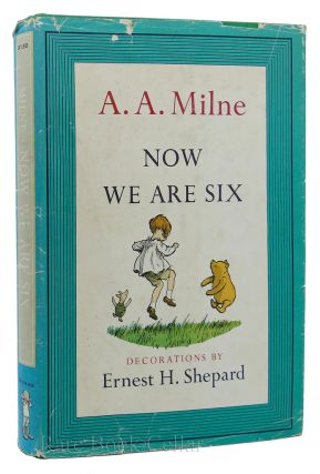 NOW WE ARE SIX. Ernest H. Shepard A. A. Milne