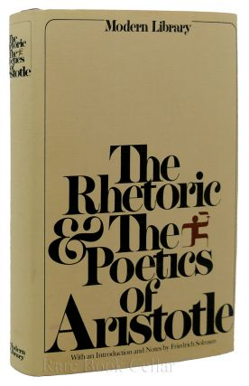 THE RHETORIC & THE POETICS OF ARISTOTLE. Aristotle