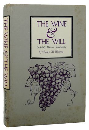 WINE AND THE WILL Rabelai's Bacchic Christianity. Florence M. Weinberg