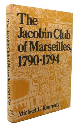 THE JACOBIN CLUB OF MARSEILLES, 1790-1794. Michael L. Kennedy
