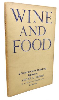 WINE AND FOOD, NO.9, SPRING : A Gastronomical Quarterly. Andre L. Simon