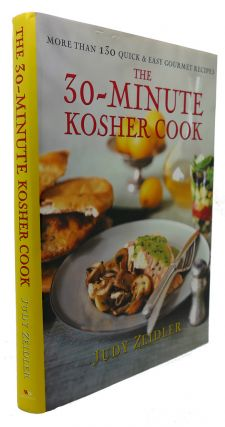 THE 30 MINUTE KOSHER COOK : More Than 130 Quick & Easy Gourmet Recipes. Judy Zeidler